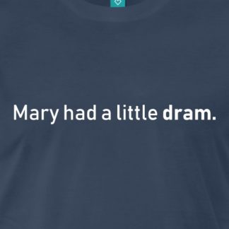 Mary had a little dram