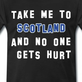 Take me to Scotland and no one gets hurt